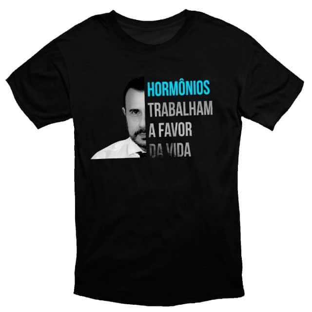 Camiseta Hormônios Trabalham a Favor da Vida